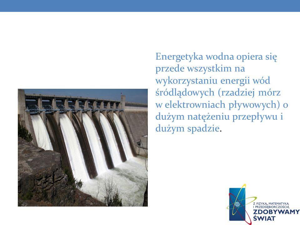Energetyka wodna opiera się przede wszystkim na wykorzystaniu energii wód śródlądowych (rzadziej mórz w elektrowniach pływowych) o dużym natężeniu przepływu i dużym spadzie.