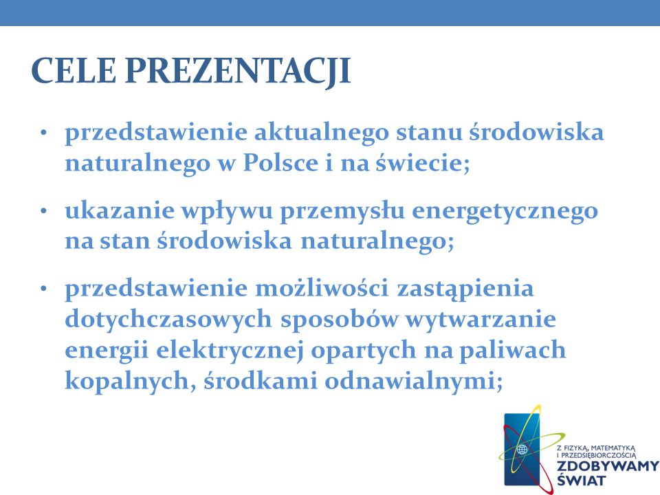 Cele Prezentacji przedstawienie aktualnego stanu środowiska naturalnego w Polsce i na świecie;