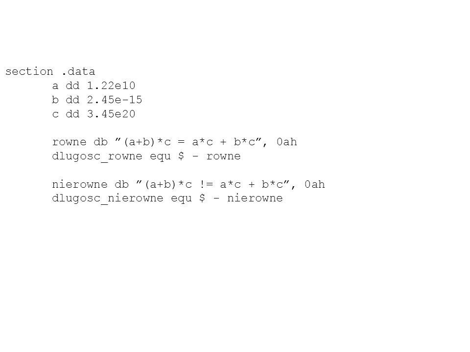 section .data a dd 1.22e10. b dd 2.45e-15. c dd 3.45e20. rowne db (a+b)*c = a*c + b*c , 0ah. dlugosc_rowne equ $ - rowne.