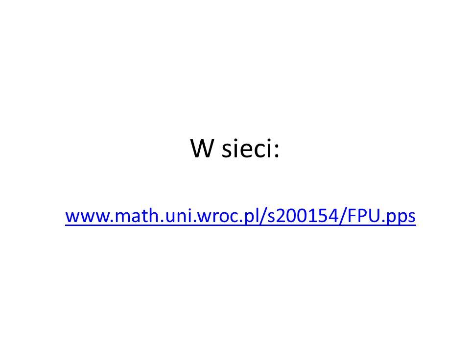 W sieci: www.math.uni.wroc.pl/s200154/FPU.pps