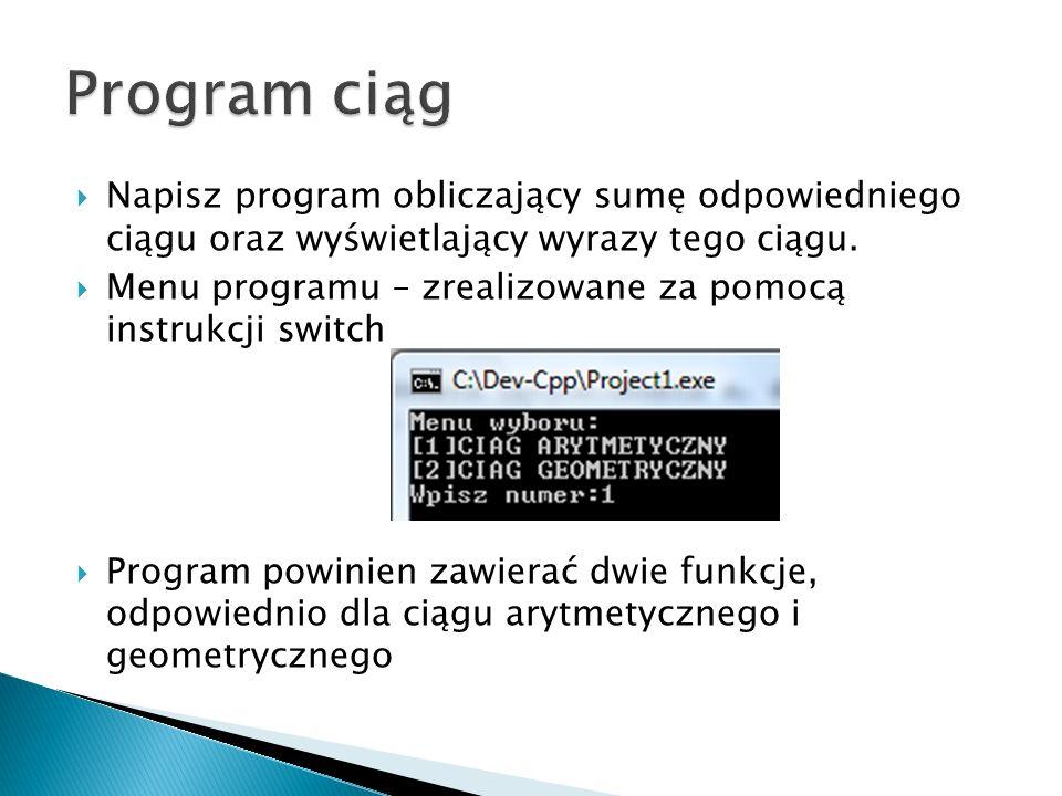 Program ciąg Napisz program obliczający sumę odpowiedniego ciągu oraz wyświetlający wyrazy tego ciągu.