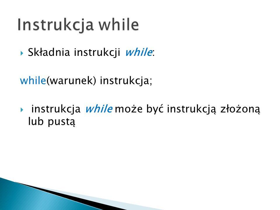 Instrukcja while Składnia instrukcji while: while(warunek) instrukcja;