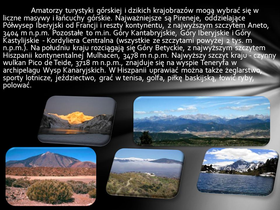 Amatorzy turystyki górskiej i dzikich krajobrazów mogą wybrać się w liczne masywy i łańcuchy górskie.