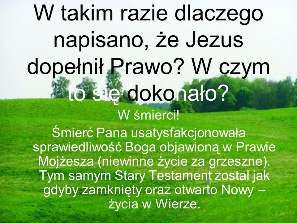 W takim razie dlaczego napisano, że Jezus dopełnił Prawo