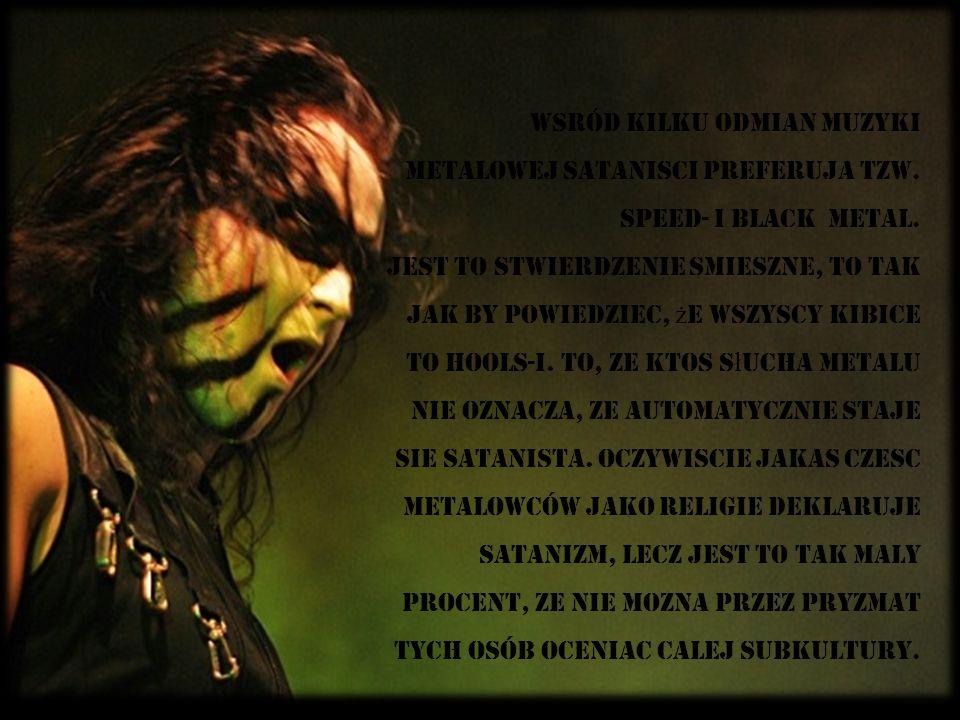 Wsród kilku odmian muzyki metalowej satanisci preferuja tzw