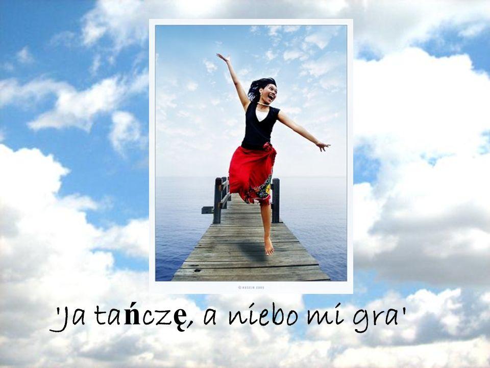 Ja tańczę, a niebo mi gra