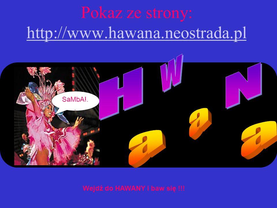 Pokaz ze strony: http://www.hawana.neostrada.pl