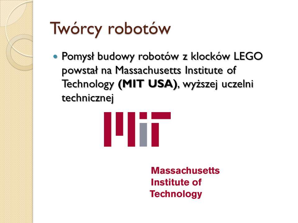 Twórcy robotów Pomysł budowy robotów z klocków LEGO powstał na Massachusetts Institute of Technology (MIT USA), wyższej uczelni technicznej.
