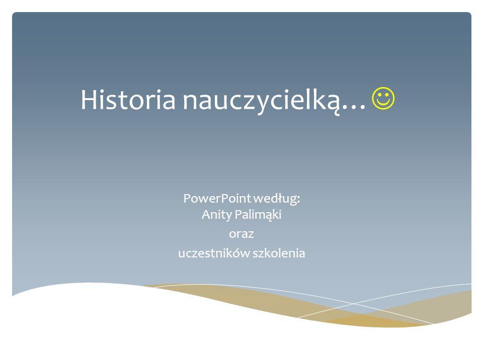 Historia nauczycielką…