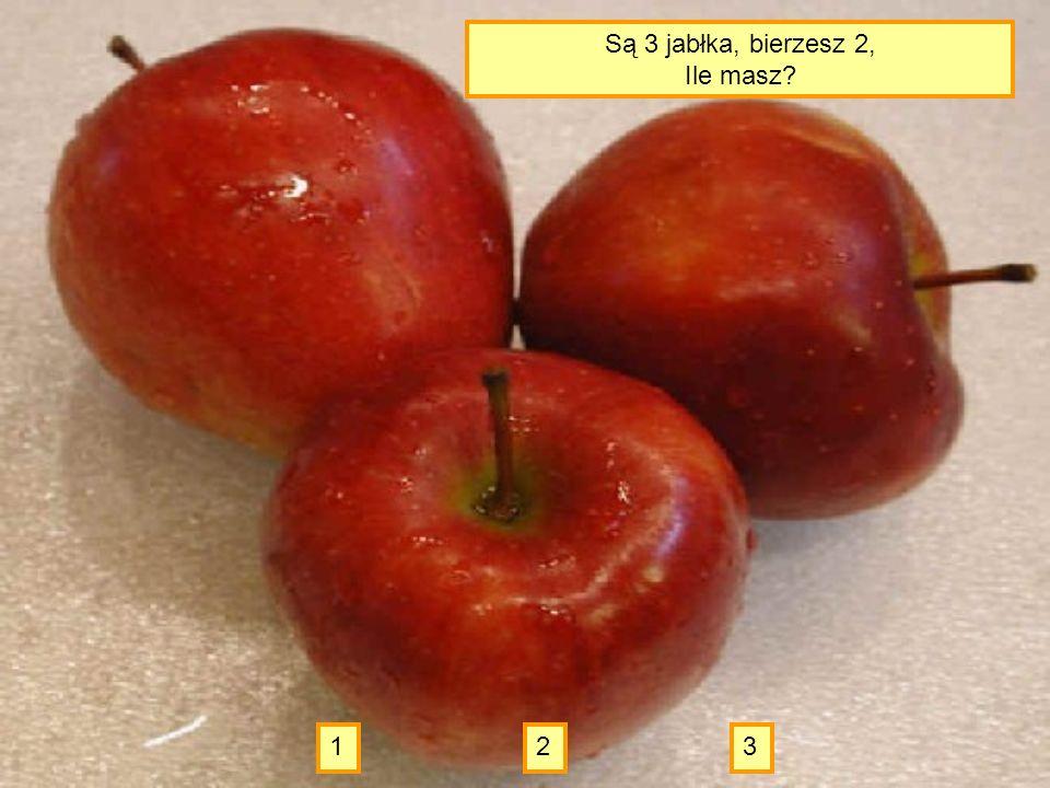 Są 3 jabłka, bierzesz 2, Ile masz 1 2 3
