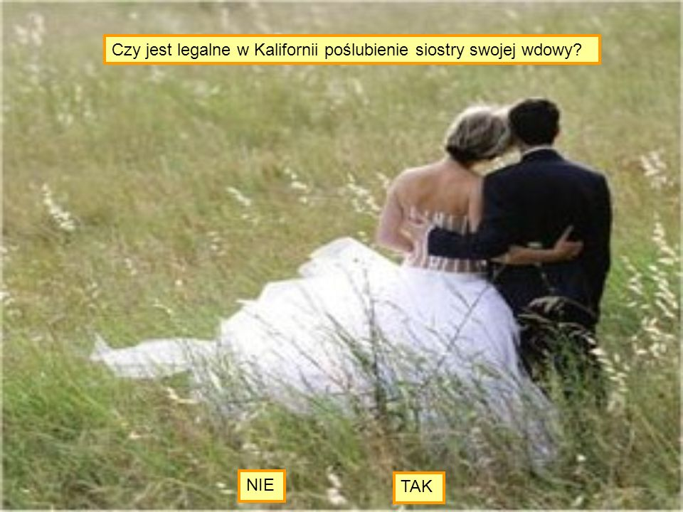 Czy jest legalne w Kalifornii poślubienie siostry swojej wdowy