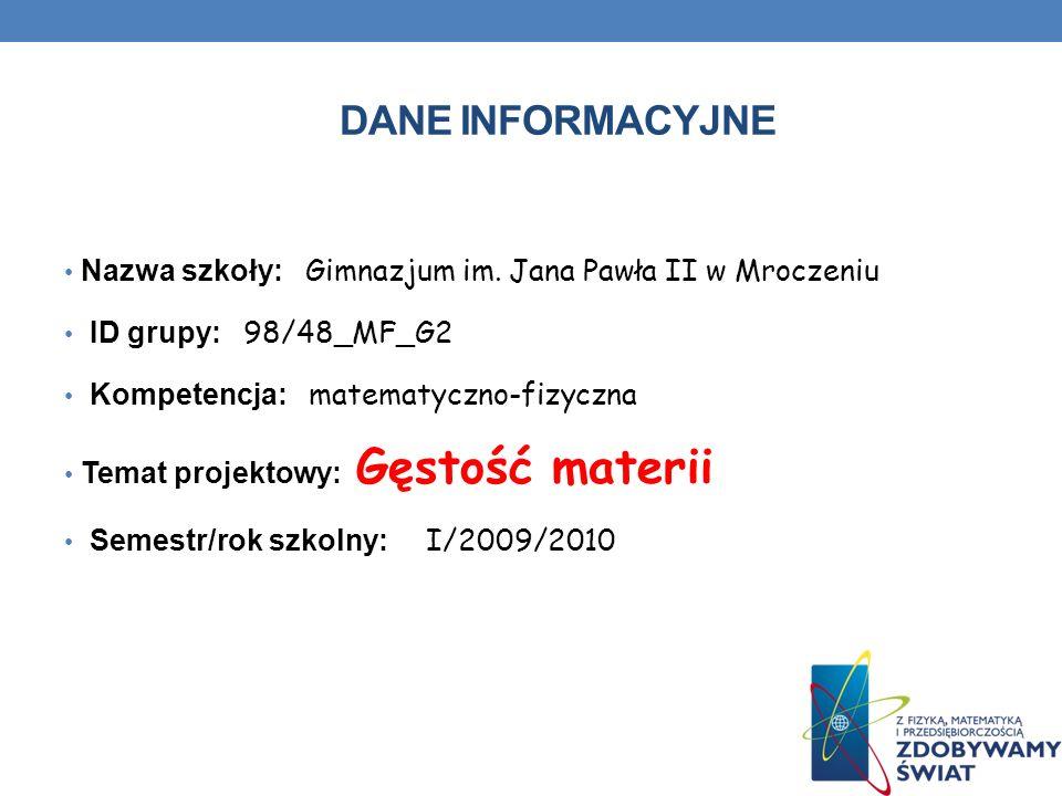 Dane INFORMACYJNE Nazwa szkoły: Gimnazjum im. Jana Pawła II w Mroczeniu. ID grupy: 98/48_MF_G2.