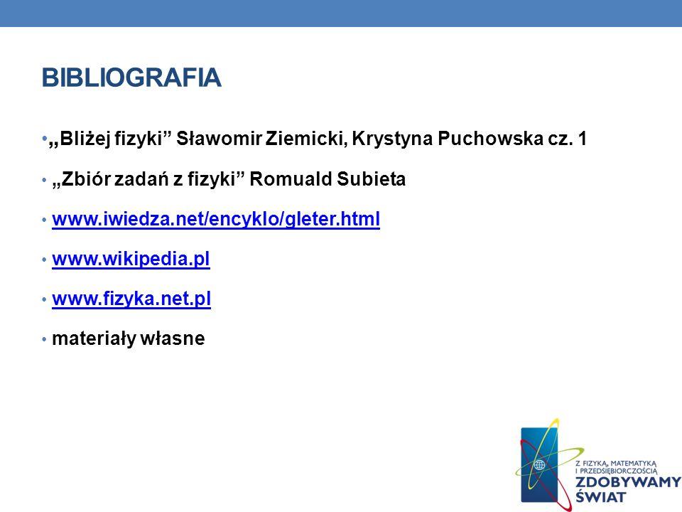 """Bibliografia """"Bliżej fizyki Sławomir Ziemicki, Krystyna Puchowska cz. 1. """"Zbiór zadań z fizyki Romuald Subieta."""
