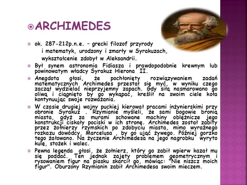 ARCHIMEDES ok. 287-212p.n.e. – grecki filozof przyrody