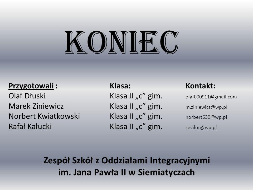 """KONIEC Przygotowali : Klasa: Kontakt: Olaf Dłuski Klasa II """"c gim. olaf000911@gmail.com."""