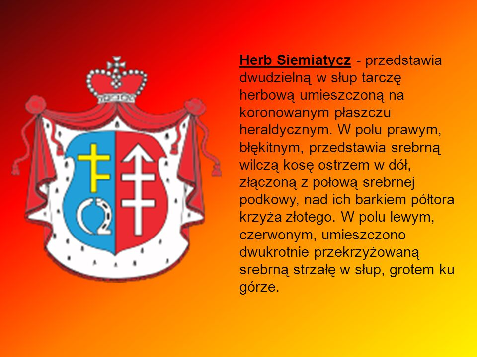 Herb Siemiatycz - przedstawia dwudzielną w słup tarczę herbową umieszczoną na koronowanym płaszczu heraldycznym.