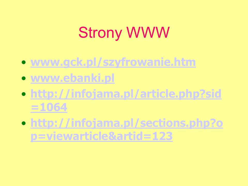 Strony WWW www.gck.pl/szyfrowanie.htm www.ebanki.pl