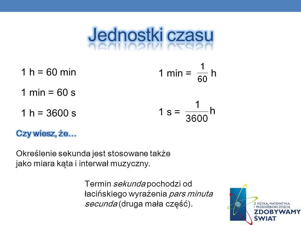 Jednostki czasu 1 h = 60 min 1 min = h 1 min = 60 s 1 h = 3600 s 1 s =