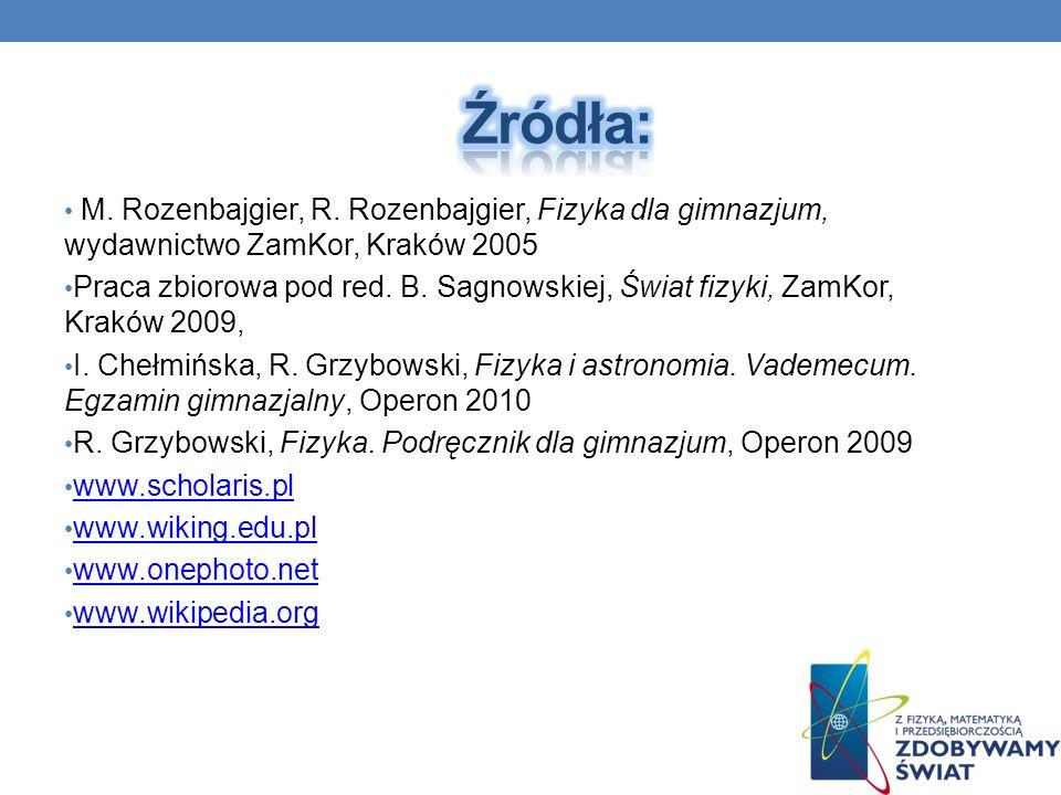 Źródła: M. Rozenbajgier, R. Rozenbajgier, Fizyka dla gimnazjum, wydawnictwo ZamKor, Kraków 2005.