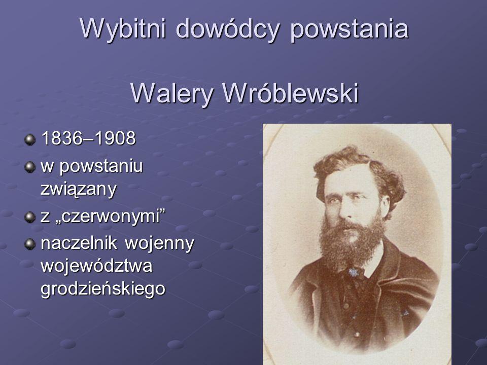 Wybitni dowódcy powstania Walery Wróblewski