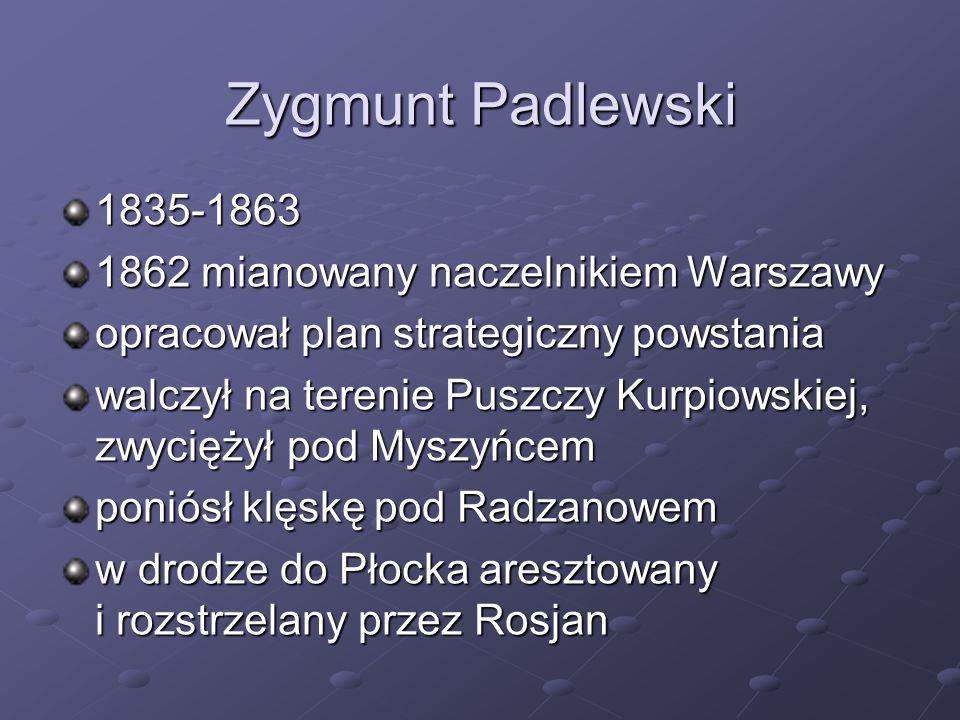 Zygmunt Padlewski 1835-1863 1862 mianowany naczelnikiem Warszawy