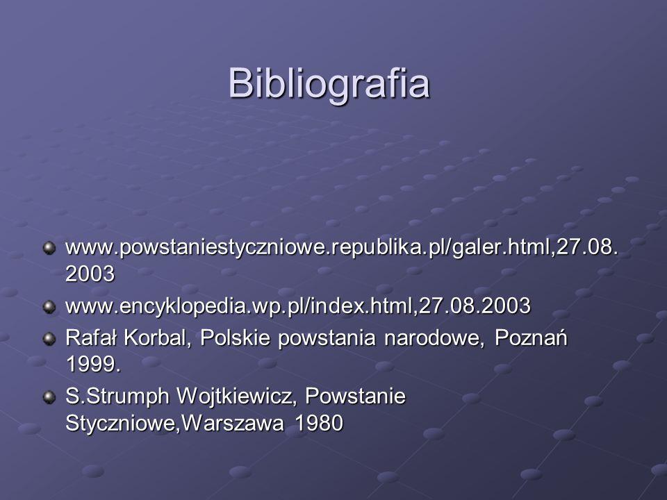 Bibliografia www.powstaniestyczniowe.republika.pl/galer.html,27.08.2003. www.encyklopedia.wp.pl/index.html,27.08.2003.