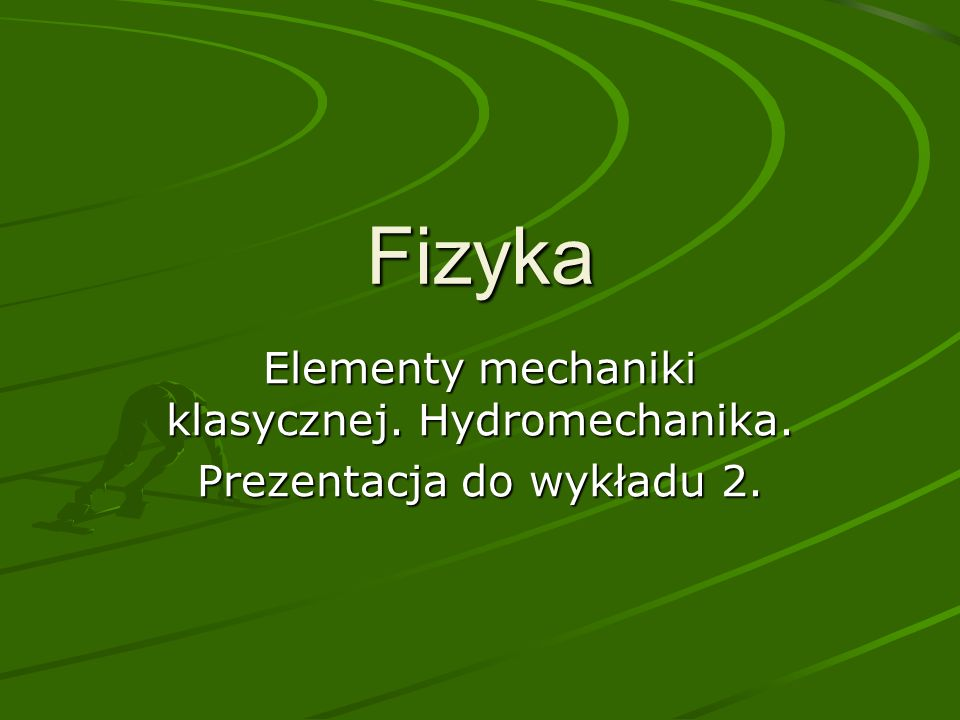 Fizyka Elementy mechaniki klasycznej. Hydromechanika.