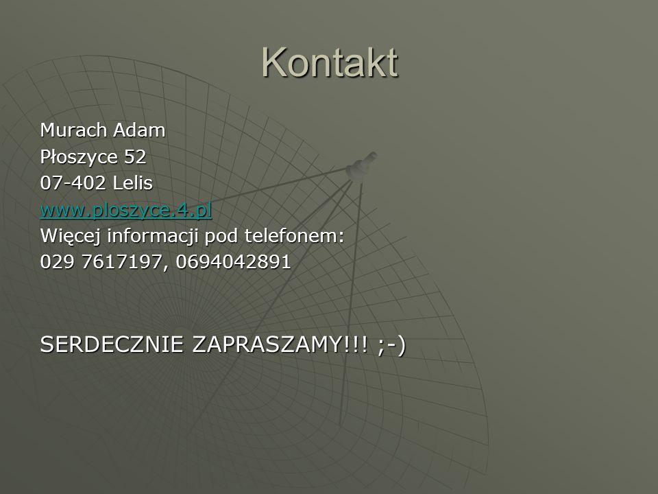 Kontakt SERDECZNIE ZAPRASZAMY!!! ;-) Murach Adam Płoszyce 52