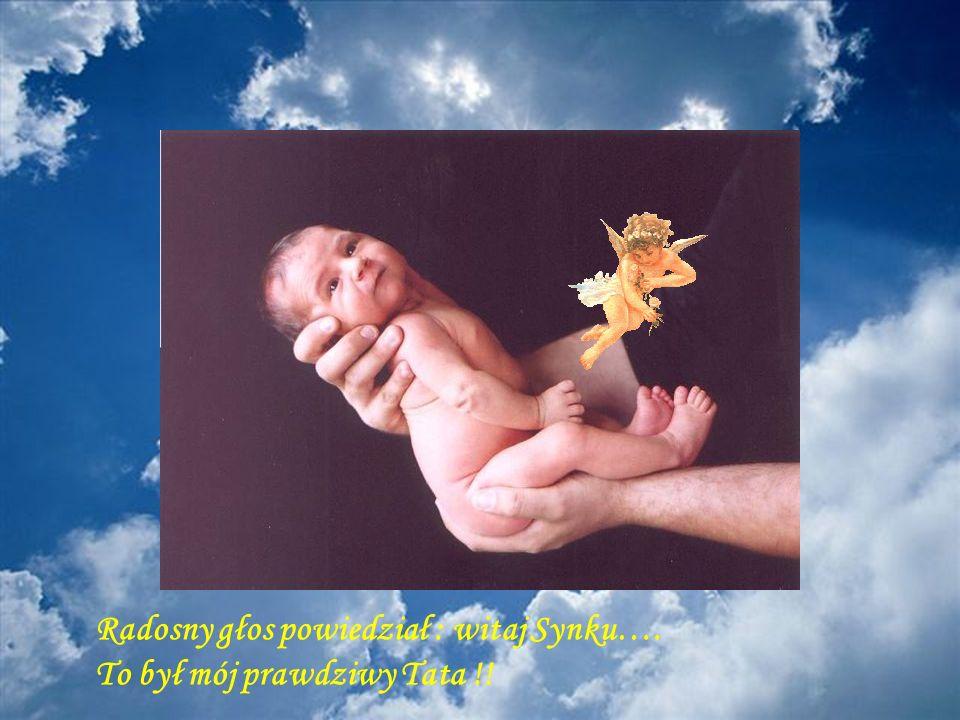 Radosny głos powiedział : witaj Synku….
