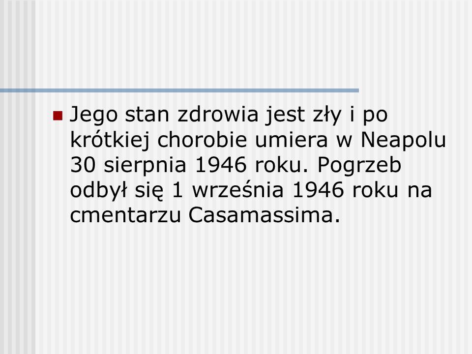 Jego stan zdrowia jest zły i po krótkiej chorobie umiera w Neapolu 30 sierpnia 1946 roku.