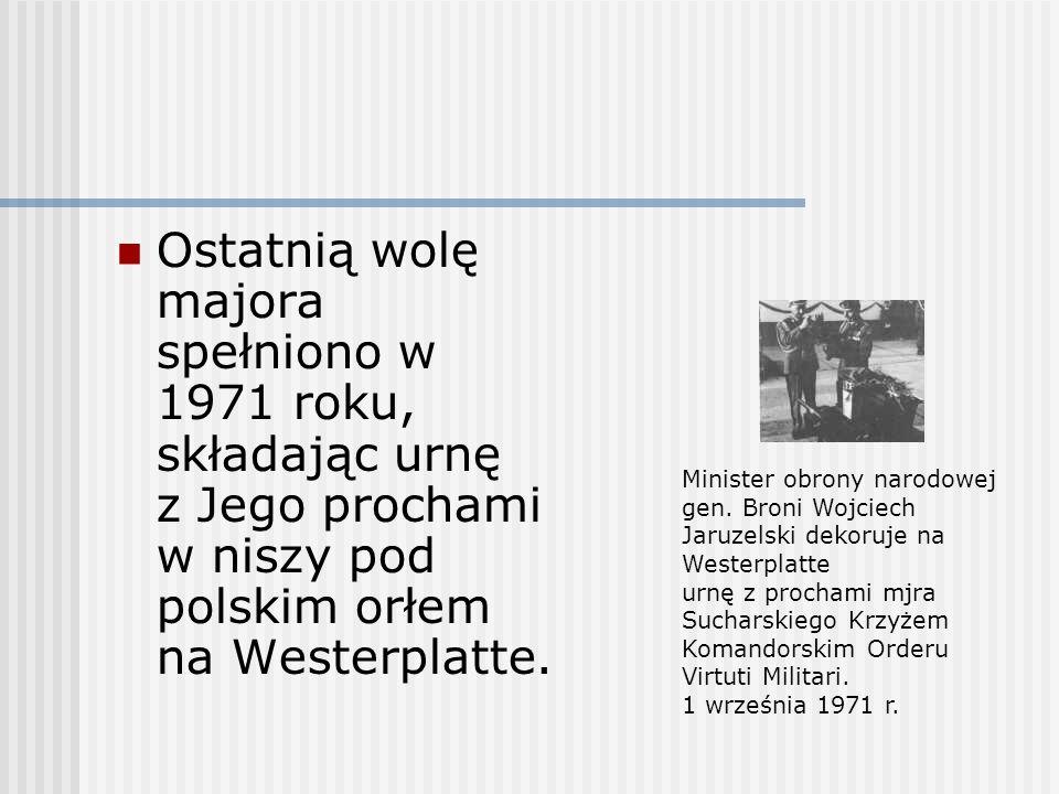 Ostatnią wolę majora spełniono w 1971 roku, składając urnę z Jego prochami w niszy pod polskim orłem na Westerplatte.