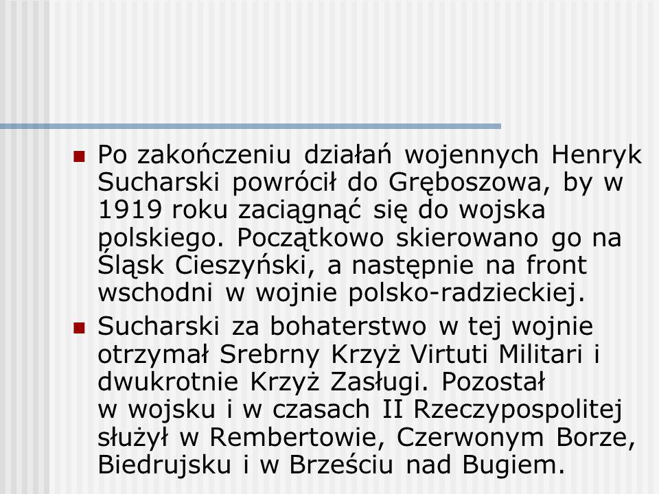 Po zakończeniu działań wojennych Henryk Sucharski powrócił do Gręboszowa, by w 1919 roku zaciągnąć się do wojska polskiego. Początkowo skierowano go na Śląsk Cieszyński, a następnie na front wschodni w wojnie polsko-radzieckiej.
