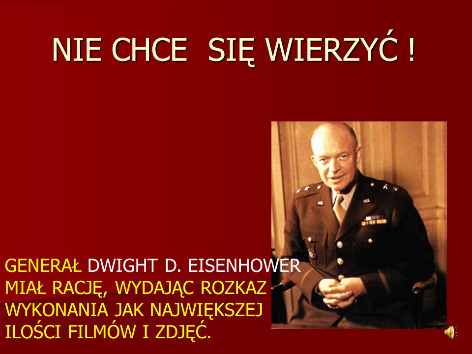 NIE CHCE SIĘ WIERZYĆ ! IT SEEMS IMPOSIBLE ! GENERAL DWIGHT D. EISENHOWER WAS RIGHT WHEN HE GAVE THE ORDER TO HAVE AS MANY FILMS AND PHOTOS MADE.