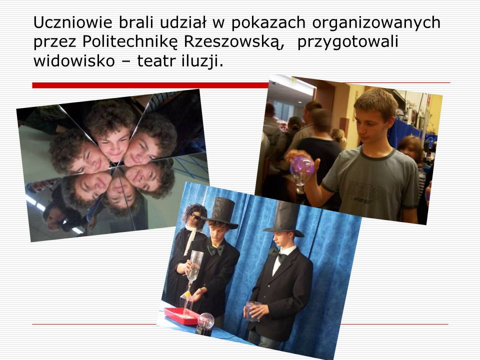 Uczniowie brali udział w pokazach organizowanych przez Politechnikę Rzeszowską, przygotowali widowisko – teatr iluzji.