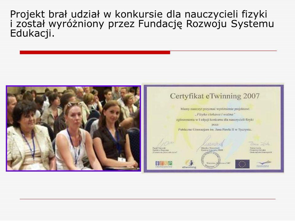 Projekt brał udział w konkursie dla nauczycieli fizyki i został wyróżniony przez Fundację Rozwoju Systemu Edukacji.