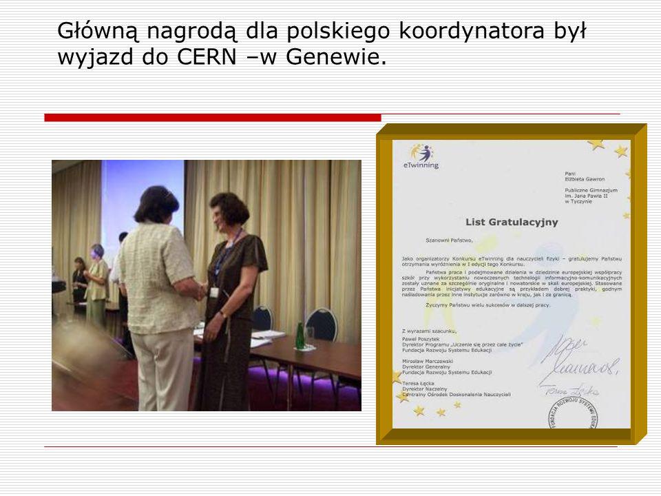 Główną nagrodą dla polskiego koordynatora był wyjazd do CERN –w Genewie.