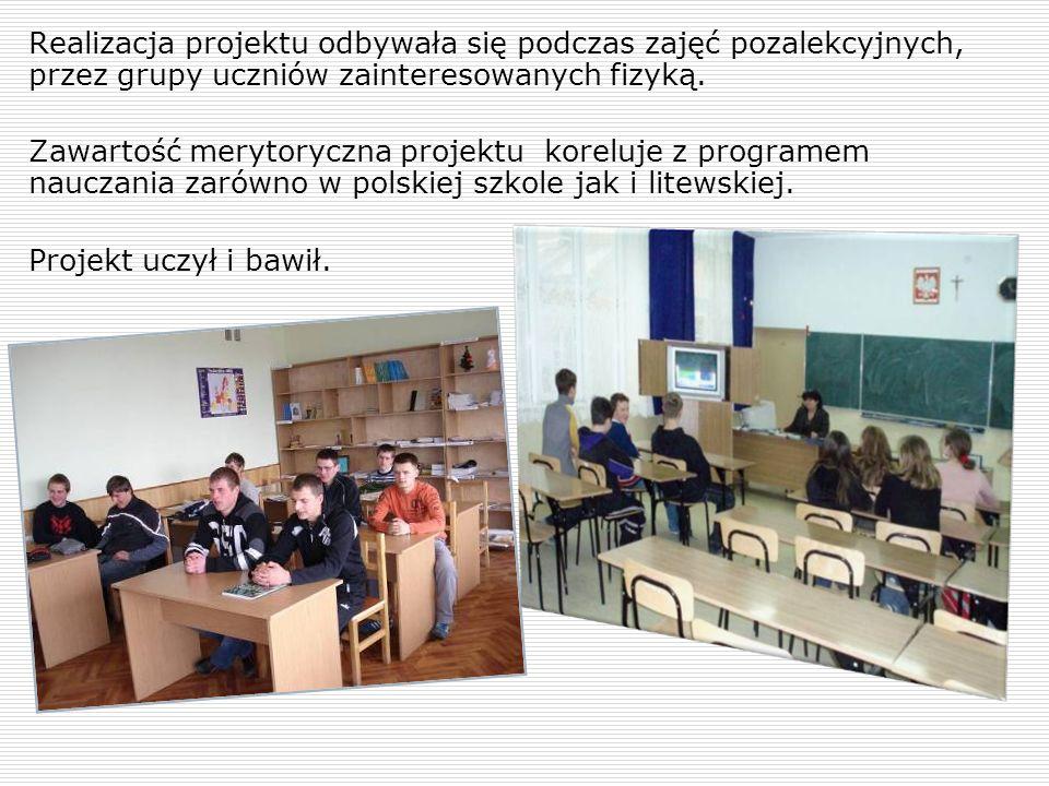 Realizacja projektu odbywała się podczas zajęć pozalekcyjnych, przez grupy uczniów zainteresowanych fizyką.