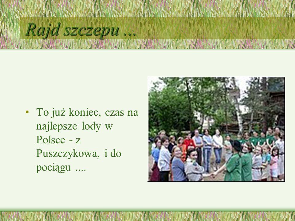 Rajd szczepu ... To już koniec, czas na najlepsze lody w Polsce - z Puszczykowa, i do pociągu ....