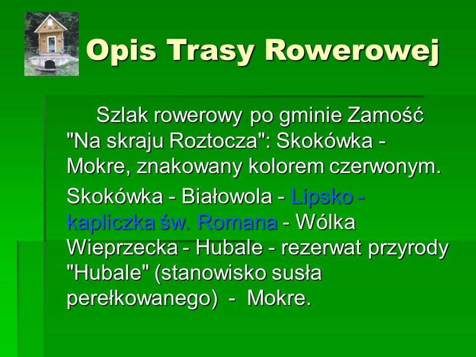 Opis Trasy Rowerowej Szlak rowerowy po gminie Zamość Na skraju Roztocza : Skokówka - Mokre, znakowany kolorem czerwonym.