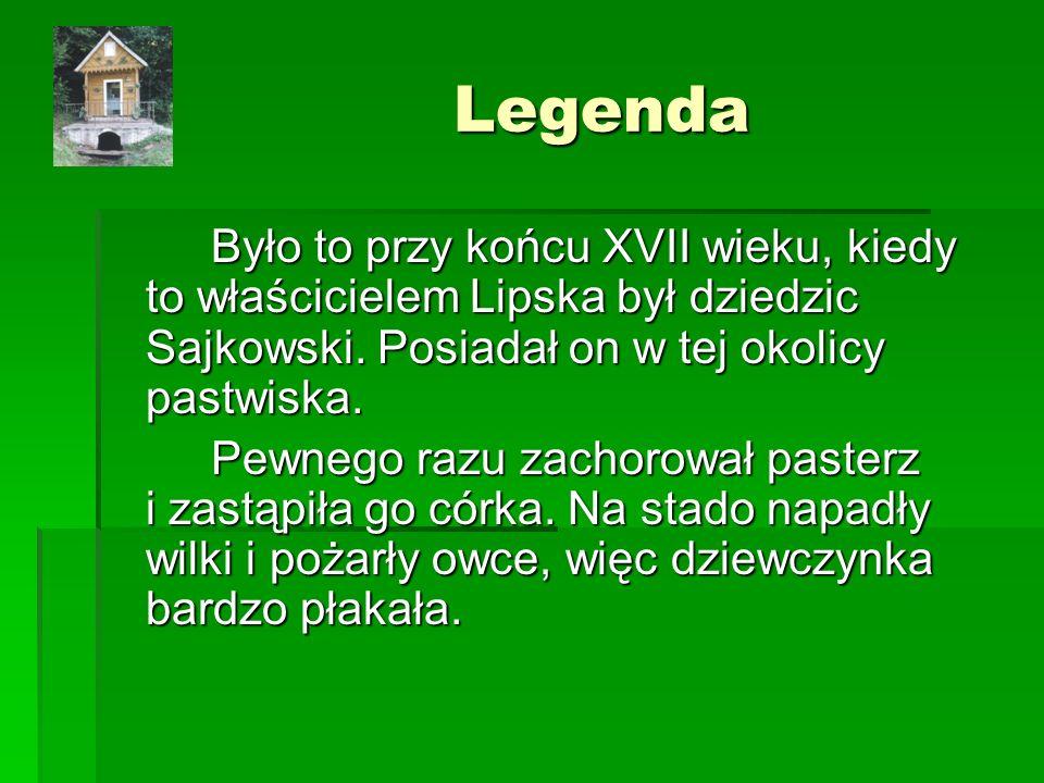 Legenda Było to przy końcu XVII wieku, kiedy to właścicielem Lipska był dziedzic Sajkowski. Posiadał on w tej okolicy pastwiska.