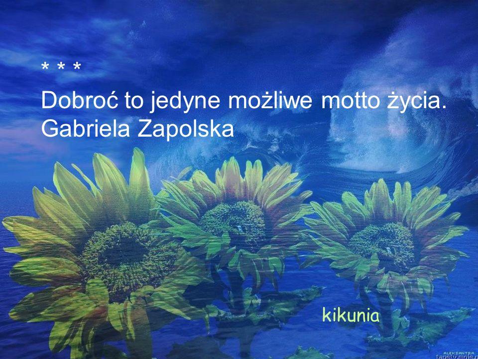 Dobroć to jedyne możliwe motto życia. Gabriela Zapolska