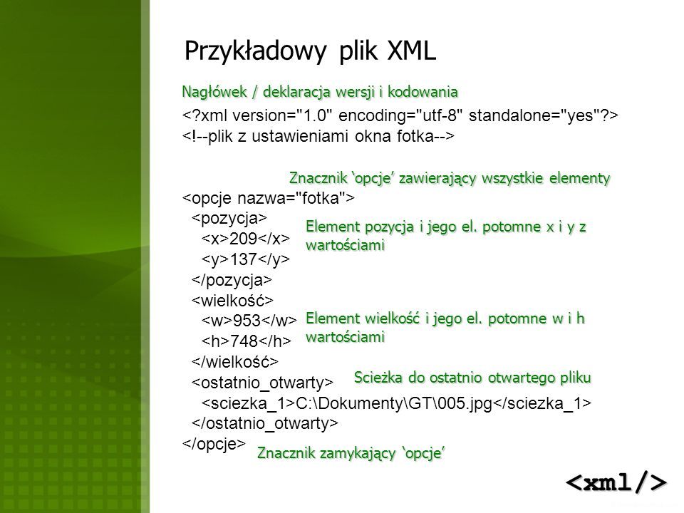 Przykładowy plik XML Nagłówek / deklaracja wersji i kodowania. < xml version= 1.0 encoding= utf-8 standalone= yes >