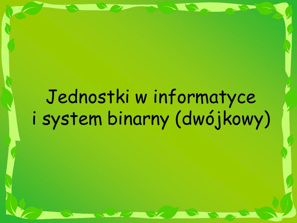 Jednostki w informatyce i system binarny (dwójkowy)