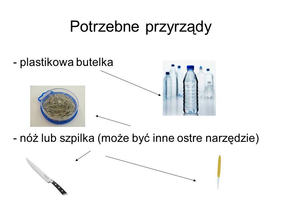 - plastikowa butelka - nóż lub szpilka (może być inne ostre narzędzie)
