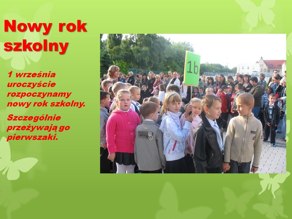 Nowy rok szkolny 1 września uroczyście rozpoczynamy nowy rok szkolny.