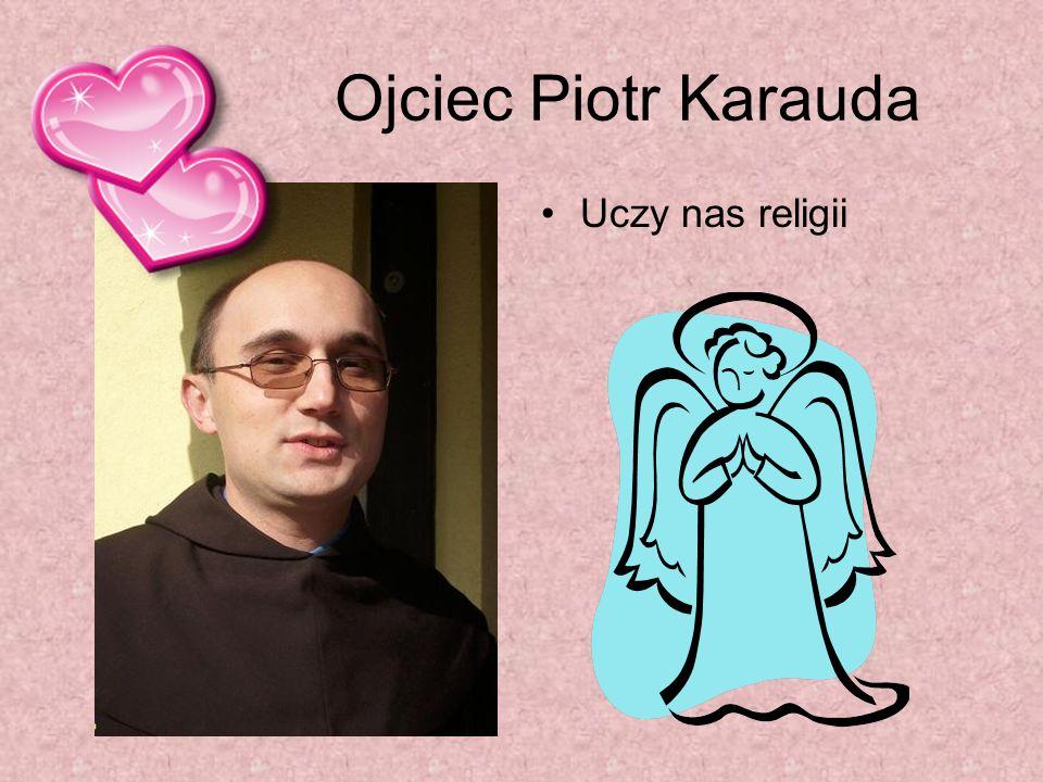 Ojciec Piotr Karauda Uczy nas religii