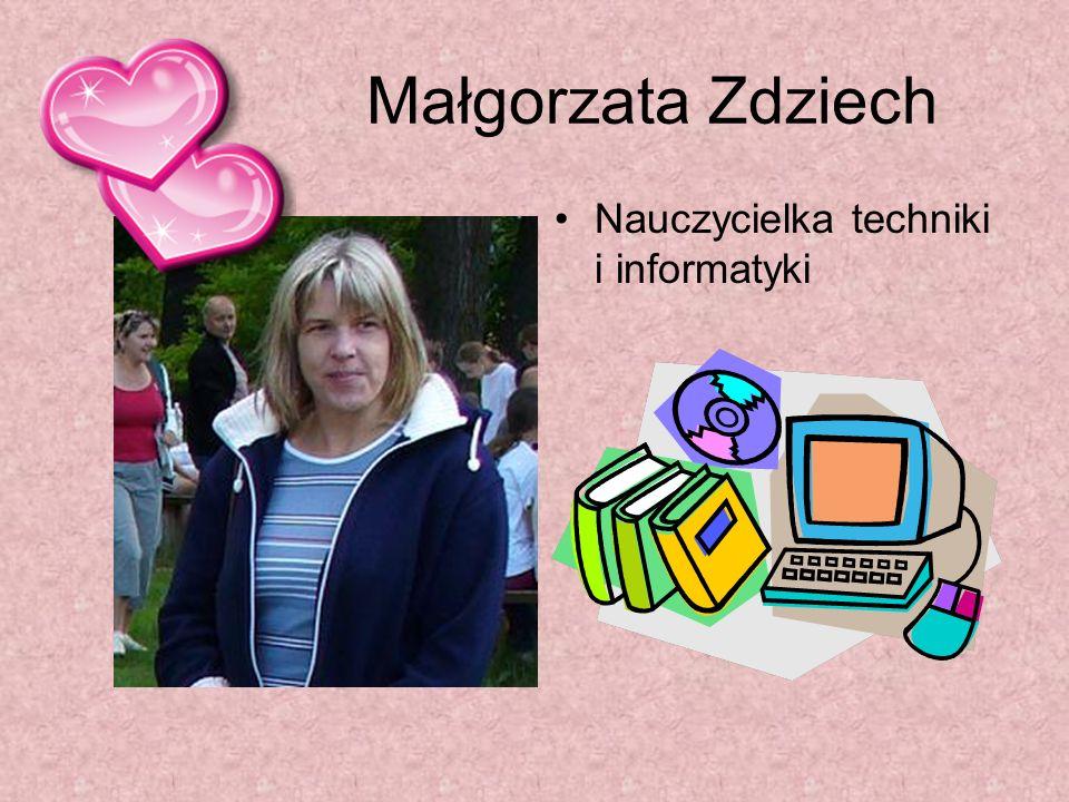 Małgorzata Zdziech Nauczycielka techniki i informatyki
