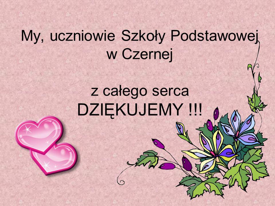 My, uczniowie Szkoły Podstawowej w Czernej z całego serca DZIĘKUJEMY !!!