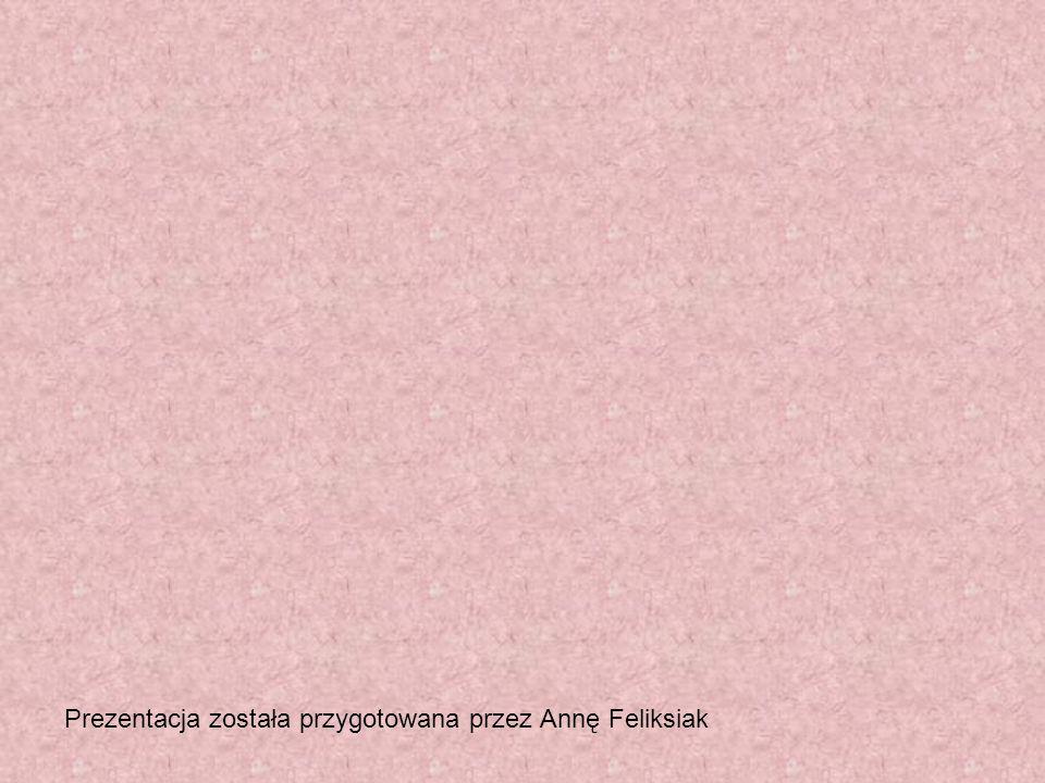 Prezentacja została przygotowana przez Annę Feliksiak