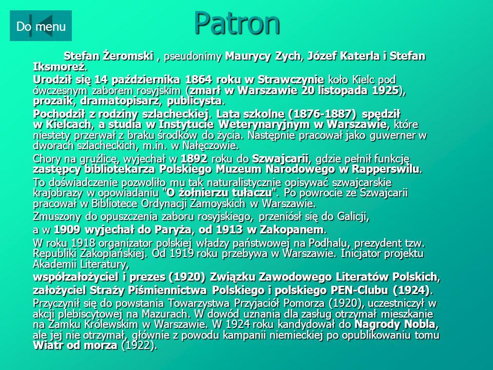 Patron Do menu. Stefan Żeromski , pseudonimy Maurycy Zych, Józef Katerla i Stefan Iksmoreż.